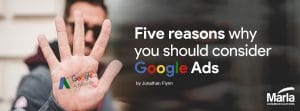 Five reasons why you should consider Google Ads