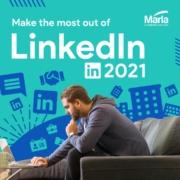Make the Most of LinkedIn in 2021 - LinkedIn Tips
